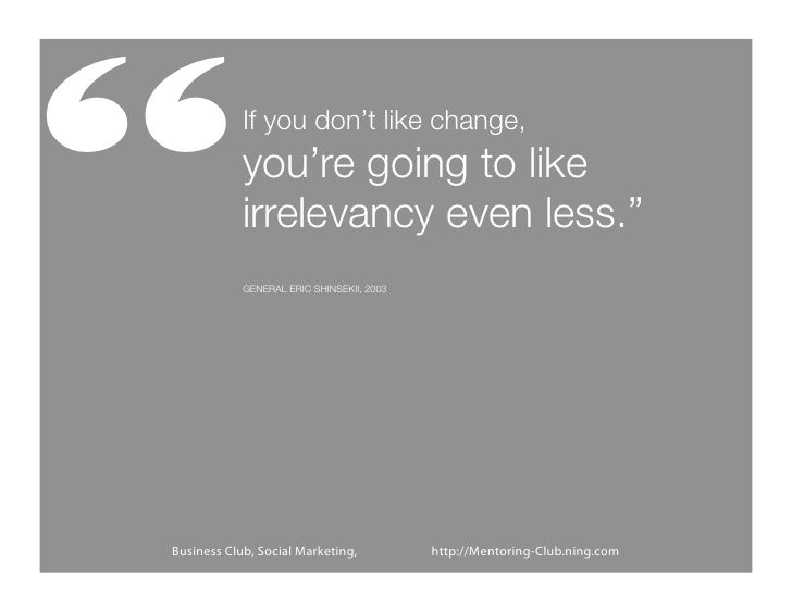 """""""           If you don't like change,            you're going to like            irrelevancy even less.""""            GENERA..."""