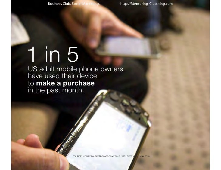 Business Club, Social Marketing,                     http://Mentoring-Club.ning.com1 in 5US adult mobile phone ownershave ...