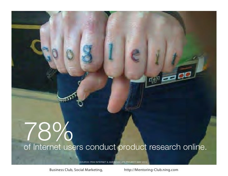 78%of Internet users conduct product research online.                         SOURCE: PEW INTERNET & AMERICAN LIFE PROJECT...