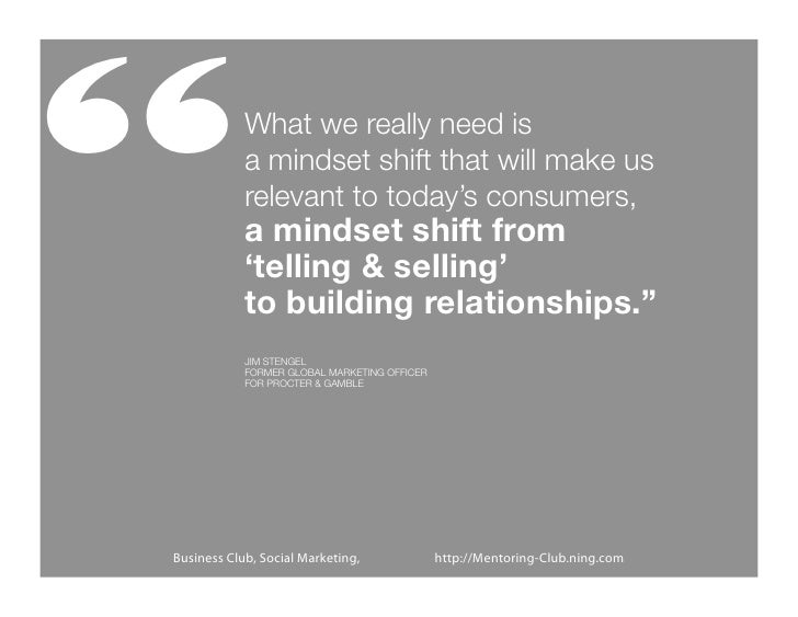 """""""           What we really need is            a mindset shift that will make us            relevant to today's consumers, ..."""
