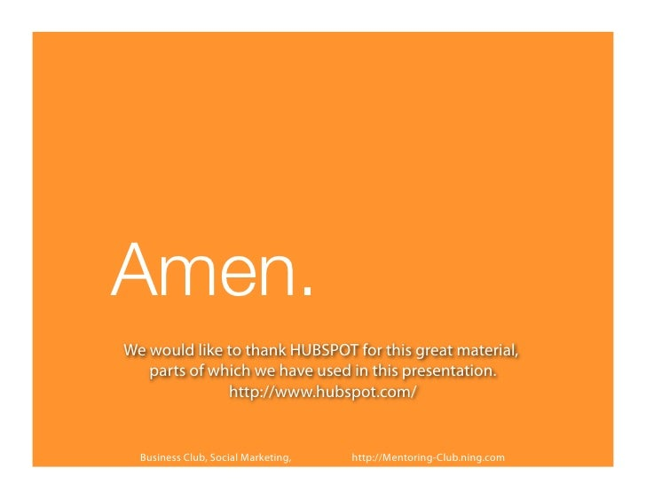 Amen.We would like to thank HUBSPOT for this great material,   parts of which we have used in this presentation.          ...