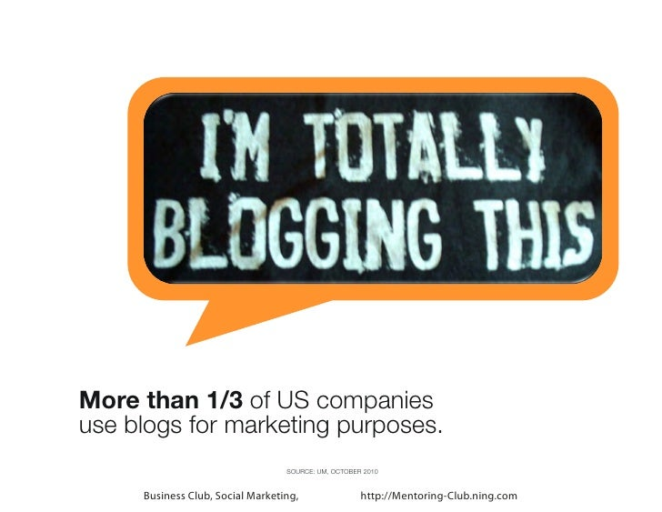 More than 1/3 of US companiesuse blogs for marketing purposes.                                  SOURCE: UM, OCTOBER 2010  ...
