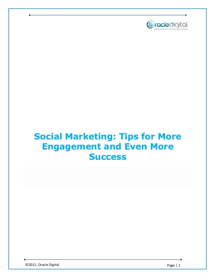 Social Marketing: Tips for More      Engagement and Even More                Success©2011, Oracle Digital            Page ...