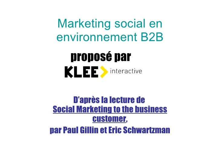 Marketing social en environnement B2B D'après la lecture de  Social Marketing to the business customer , par Paul Gillin e...