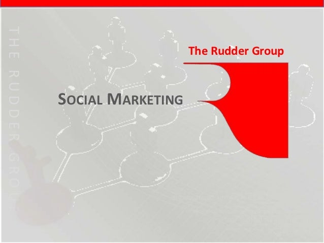 THE RUDDER GROUP                                      The Rudder Group                   SOCIAL MARKETING