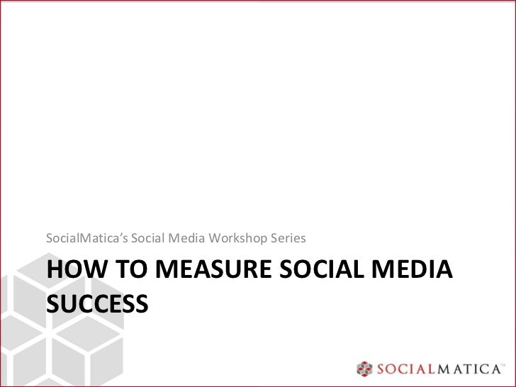 SocialMatica's Social Media Workshop SeriesHOW TO MEASURE SOCIAL MEDIASUCCESS