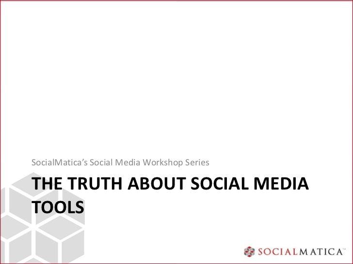 SocialMatica's Social Media Workshop SeriesTHE TRUTH ABOUT SOCIAL MEDIATOOLS