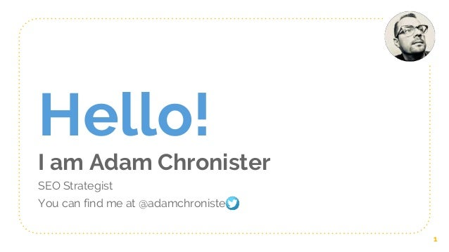 Hello! I am Adam Chronister SEO Strategist You can find me at @adamchronister 1
