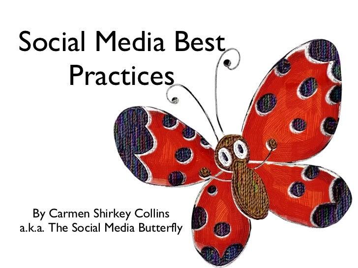 Social Media Best Practices <ul><li>By Carmen Shirkey Collins </li></ul><ul><li>a.k.a. The Social Media Butterfly </li></ul>