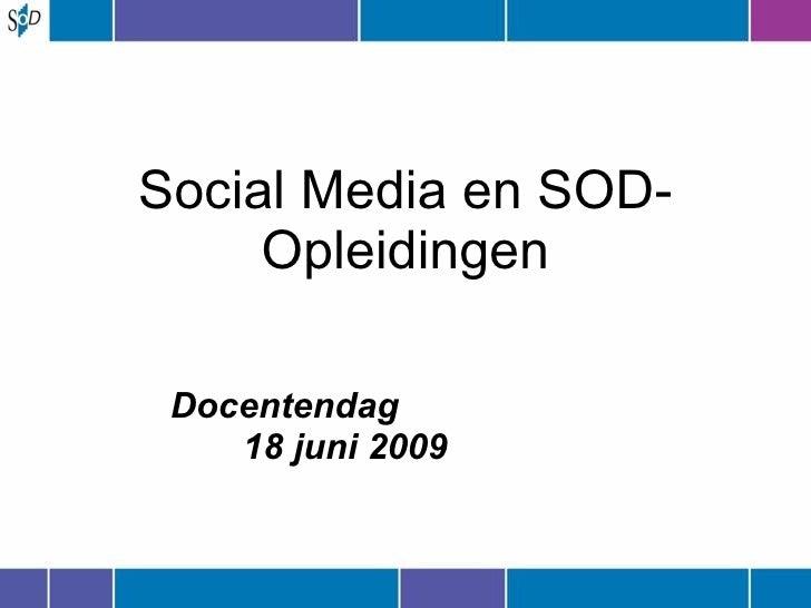 Social Media en SOD-Opleidingen <ul><ul><li>Docentendag  </li></ul></ul><ul><ul><li>18 juni 2009 </li></ul></ul>