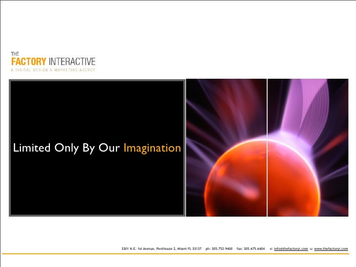 Limited Only By Our Imagination                        3301 N.E. 1st Avenue, Penthouse 2, Miami FL 33137   ph: 305.752.940...