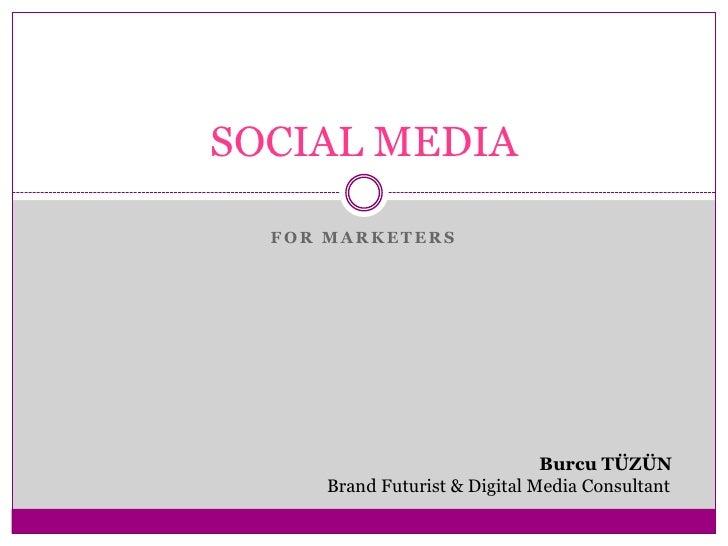 FOR MARKETERS<br />SOCIAL MEDIA<br />                                                     Burcu TÜZÜN<br />        Brand F...