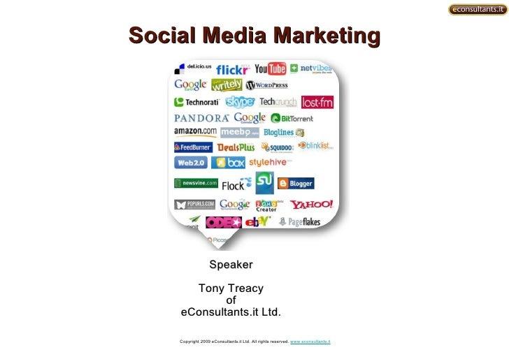 Social Media Marketing                       Speaker        Tony Treacy             of     eConsultants.it Ltd.      Copyr...