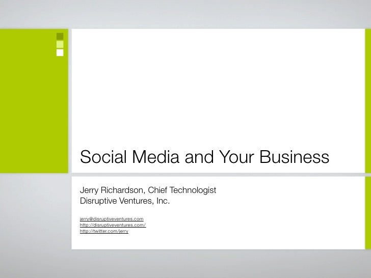 Social Media and Your Business Jerry Richardson, Chief Technologist Disruptive Ventures, Inc. jerry@disruptiveventures.com...