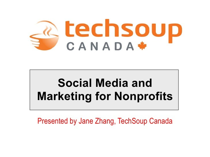 Presented by Jane Zhang, TechSoup Canada Social Media and Marketing for Nonprofits