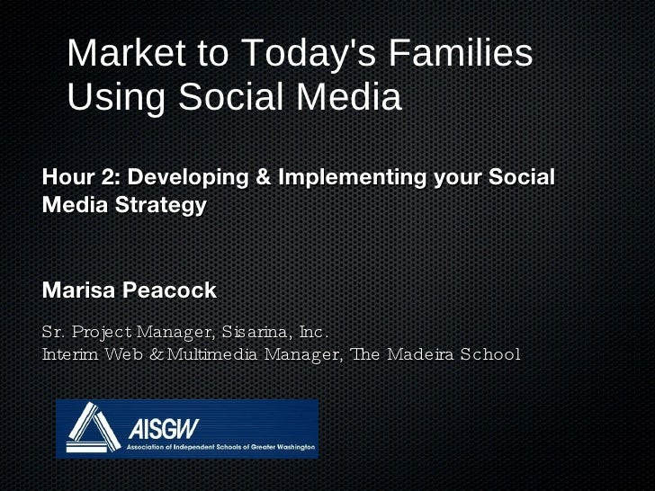 Market to Today's Families Using Social Media <ul><li>Hour 2: Developing & Implementing your Social Media Strategy </li></...