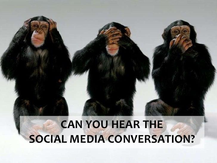 CAN YOU HEAR THE SOCIAL MEDIA CONVERSATION?<br />