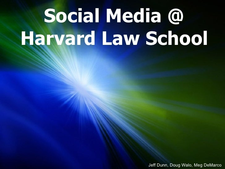 Social Media @ Harvard Law School Jeff Dunn, Doug Walo, Meg DeMarco