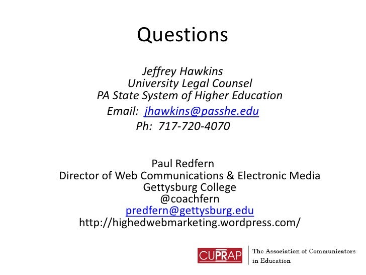 Questions<br />Jeffrey HawkinsUniversity Legal CounselPA State System of Higher Education<br />Email:  jhawkins@passhe.edu...