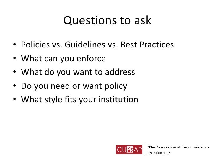 Questions to ask<br />Policies vs. Guidelines vs. Best Practices<br />What can you enforce<br />What do you want to addres...