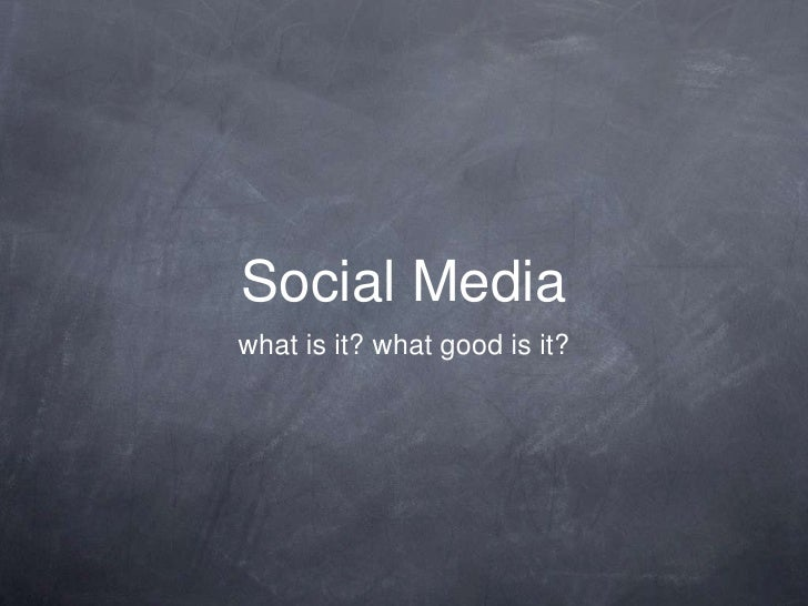Social Media what is it? what good is it?