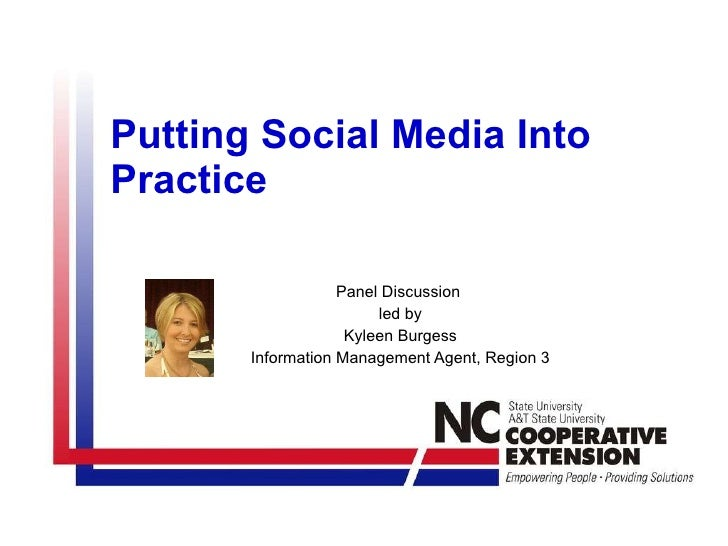 Putting Social Media Into Practice Panel Discussion  led by Kyleen Burgess Information Management Agent, Region 3