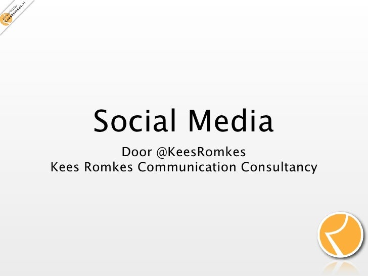 Social Media          Door @KeesRomkes Kees Romkes Communication Consultancy