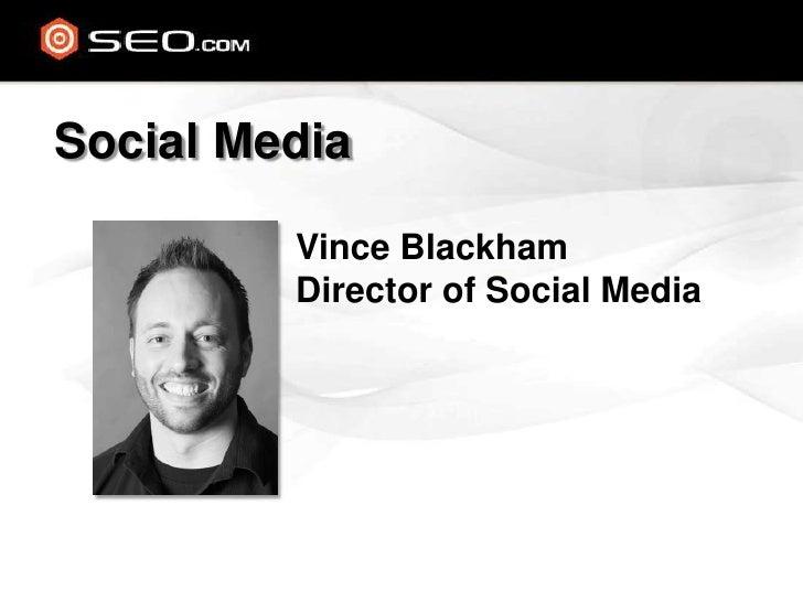 Social Media<br />Vince Blackham<br />Director of Social Media<br />