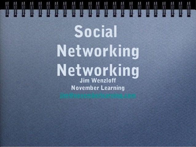 Social Networking NetworkingJim Wenzloff November Learning jim@novemberlearning.com