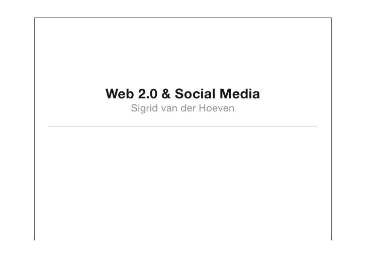 Web 2.0 & Social Media    Sigrid van der Hoeven