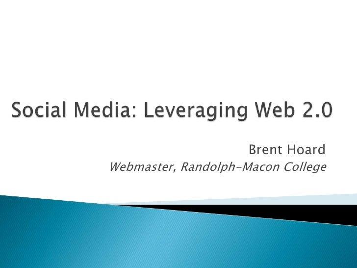 Social Media: Leveraging Web 2.0<br />Brent Hoard<br />Webmaster, Randolph-Macon College<br />