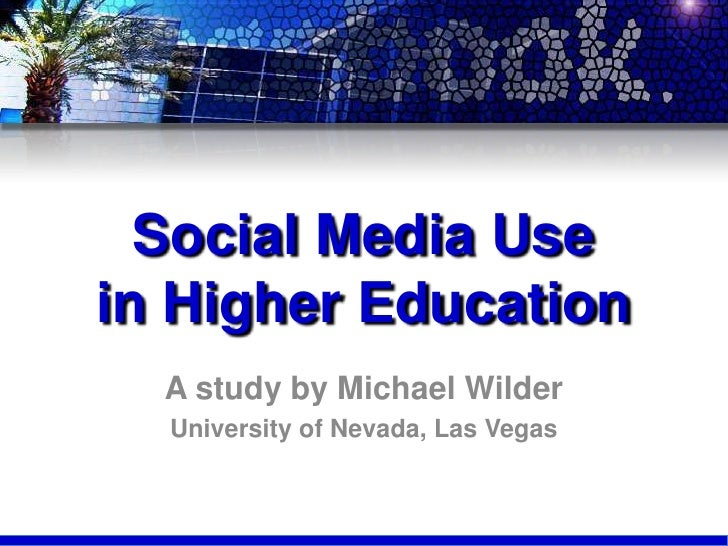 Social Media Use in Higher Education<br />A study by Michael Wilder<br />University of Nevada, Las Vegas<br />