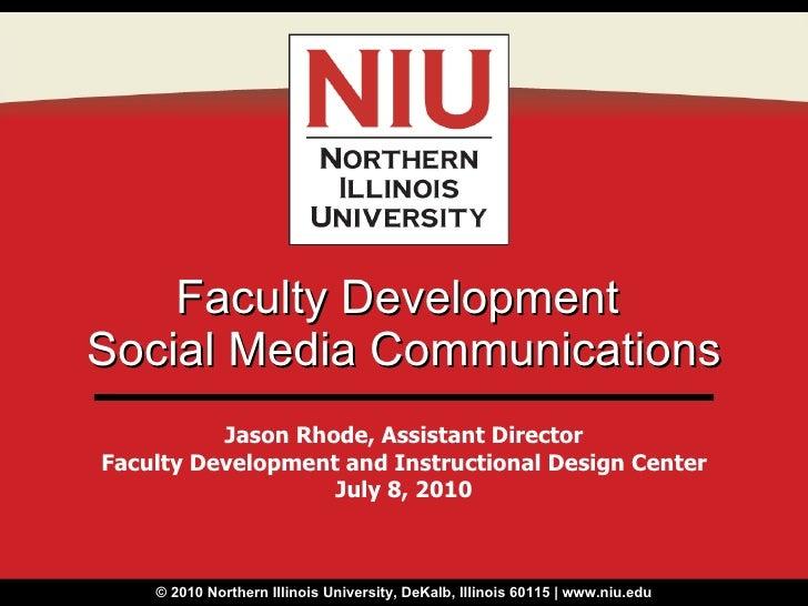 Faculty Development  Social Media Communications Jason Rhode, Assistant Director Faculty Development and Instructional Des...