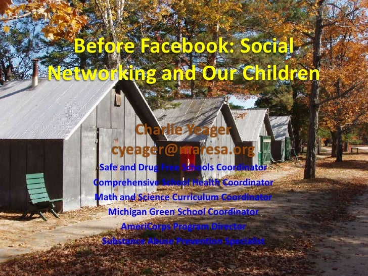Before Facebook: Social Networking and Our Children<br />Charlie Yeagercyeager@maresa.org<br />Safe and Drug Free Schools ...
