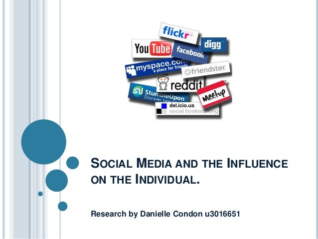 SOCIAL MEDIA AND THE INFLUENCE ON THE INDIVIDUAL. Research by Danielle Condon u3016651