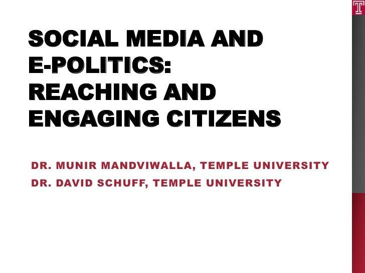 Social Media and e-politics: Reaching and Engaging Citizens<br />Dr. Munir Mandviwalla, Temple University<br />Dr. David S...