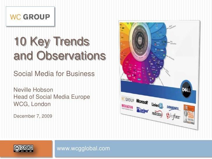 10 Key Trendsand ObservationsSocial Media for BusinessNeville HobsonHead of Social Media EuropeWCG, LondonDecember 7, 2009...