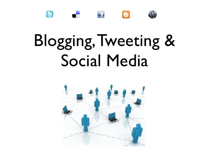 Blogging, Tweeting &    Social Media