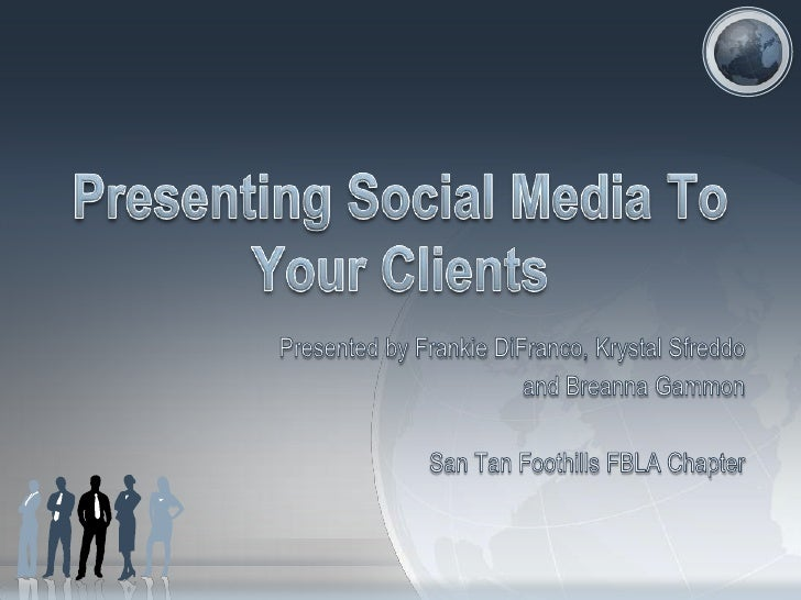 Presenting Social Media To Your Clients<br />Presented by Frankie DiFranco, Krystal Sfreddo<br />and Breanna Gammon<br />S...