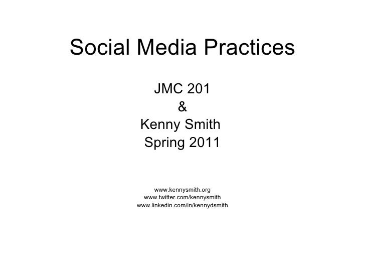 Social Media Practices <ul><li>JMC 201 </li></ul><ul><li>& </li></ul><ul><li>Kenny Smith  </li></ul><ul><li>Spring 2011 </...