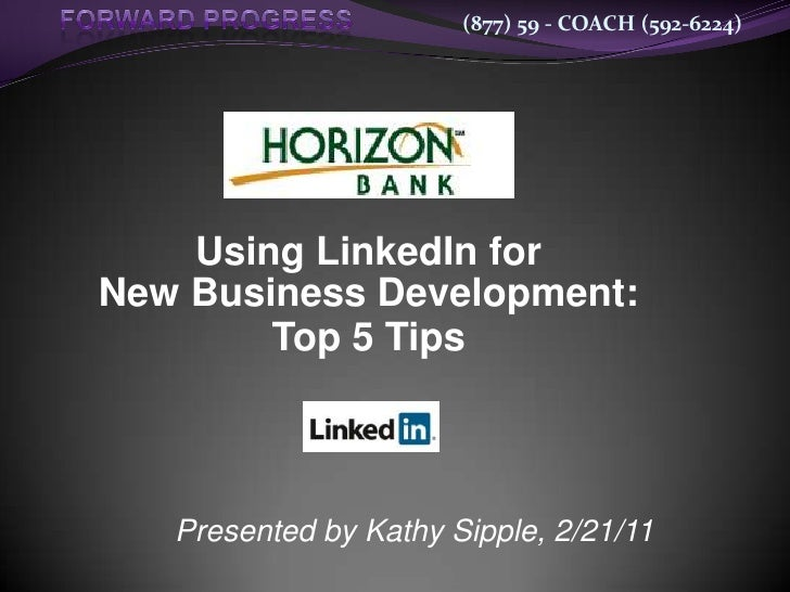 (877) 59 - COACH (592-6224)    Using LinkedIn forNew Business Development:        Top 5 Tips   Presented by Kathy Sipple, ...