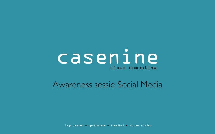 casenine                     cloud computingAwareness sessie Social Media   lage kosten • up-to-date • flexibel • minder r...