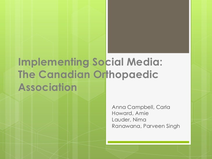 Implementing Social Media: The Canadian Orthopaedic Association<br />Anna Campbell, Carla Howard, Amie Lauder, NimaRanawan...