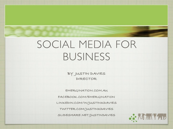 SOCIAL MEDIA FOR    BUSINESS        BY JUSTIN DAVIES            DIRECTOR       EMERGINATION.COM.AU   FACEBOOK.COM/EMERGINA...