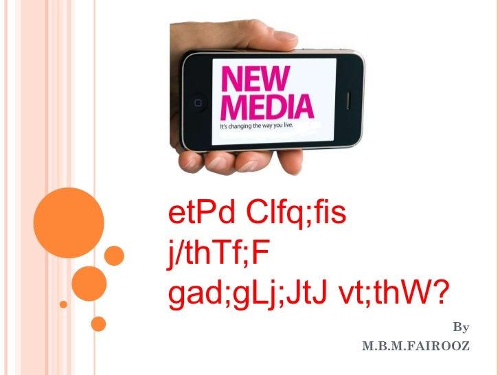 By M.B.M.FAIROOZ etPd Clfq;fis  j/thTf;F gad;gLj;JtJ vt;thW?