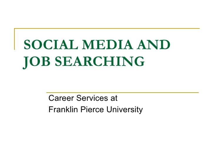 SOCIAL MEDIA AND  JOB SEARCHING Career Services at  Franklin Pierce University