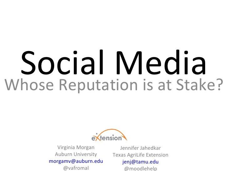 Social Media Whose Reputation is at Stake? Virginia Morgan Auburn University [email_address] @vafromal Jennifer Jahedkar T...