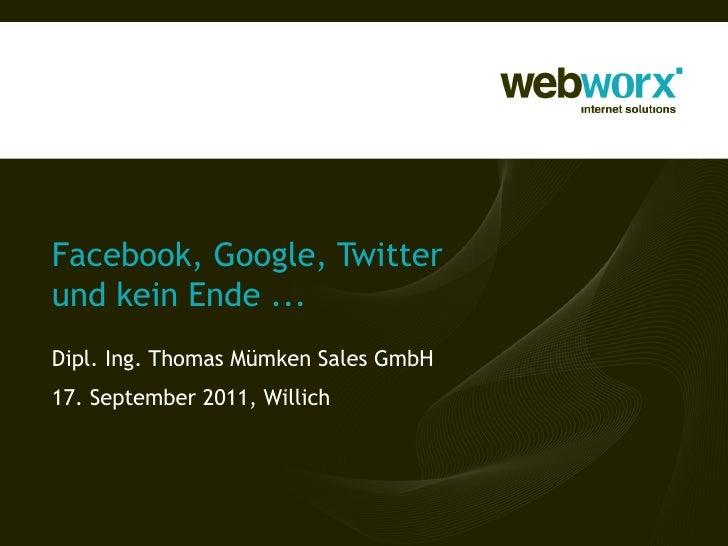 Facebook, Google, Twitter  und kein Ende ... Dipl. Ing. Thomas Mümken Sales GmbH 17. September 2011, Willich