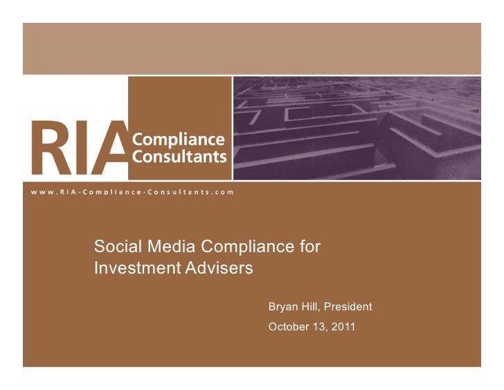 Social Media Compliance forInvestment Advisers                    Bryan Hill, President                    October 13, 2011