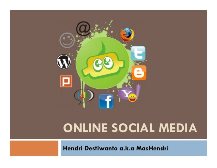 ONLINE SOCIAL MEDIAHendri Destiwanto a.k.a MasHendri